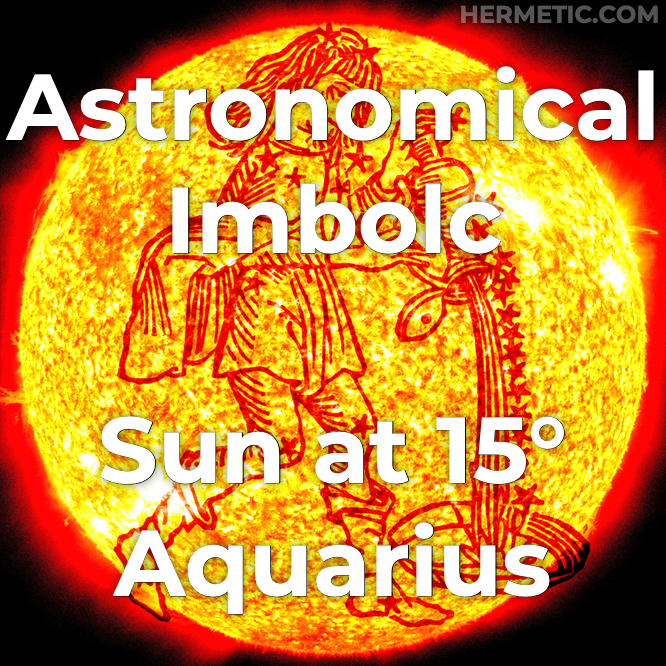 Astronomical Imbolc / Brigid, , circa February 2 or February 3, on ☉ in 15° ♒ (Sol in 15° Aquarius), a cross quarter day, in Hermeneuticon at Hermetic Library