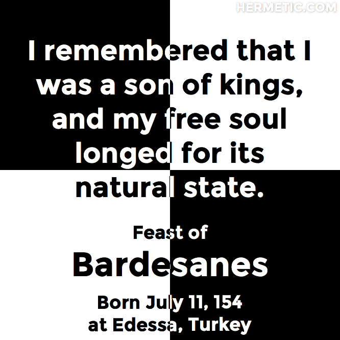 Feast of Bardesanes, born July 11, 154 at Edessa, Turkey in Hermeneuticon at Hermetic Library