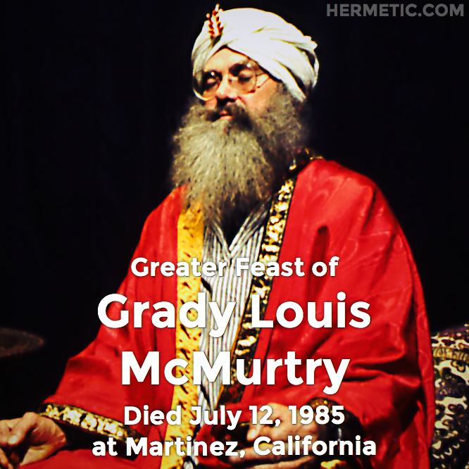 Greater Feast of Grady Louis McMurtry, Hymenæus Alpha, died July 12, 1985 at Martinez, California in Hermeneuticon at Hermetic Library