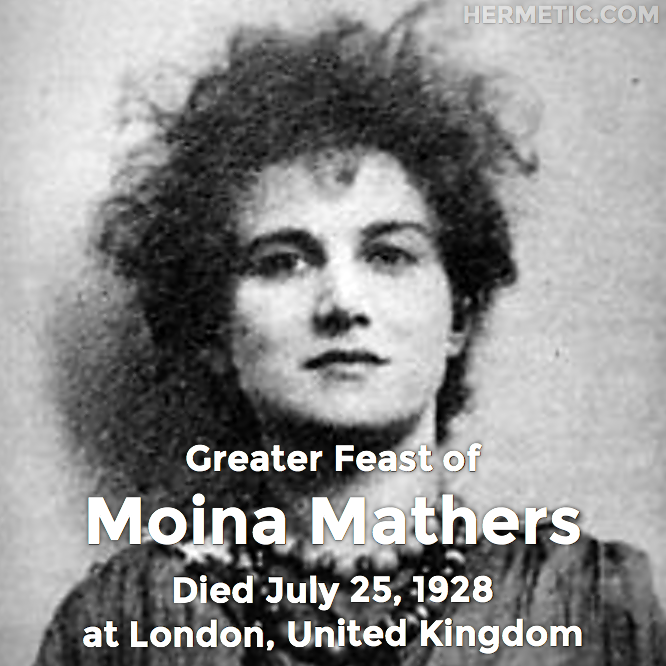Greater Feast of Moina Mathers, Mina Bergson, Vestigia Nulla Retrorsum, died July 25, 1928 at London, United Kingdom in Hermeneuticon at Hermetic Library