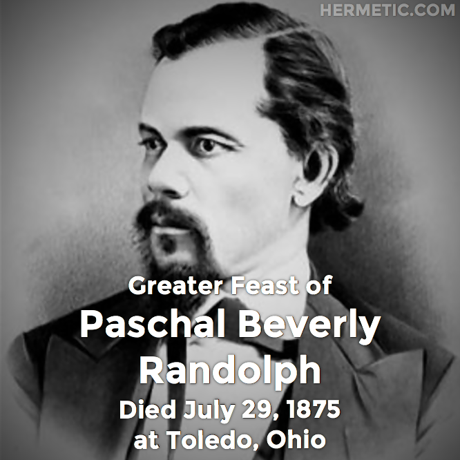 Greater Feast of Paschal Beverly Randolph, died July 29, 1875 at Toledo, Ohio in Hermeneuticon at Hermetic Library