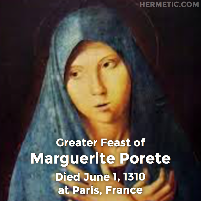 Greater Feast of Marguerite Porete, died June 1, 1310 at Paris, France in Hermeneuticon at Hermetic Library