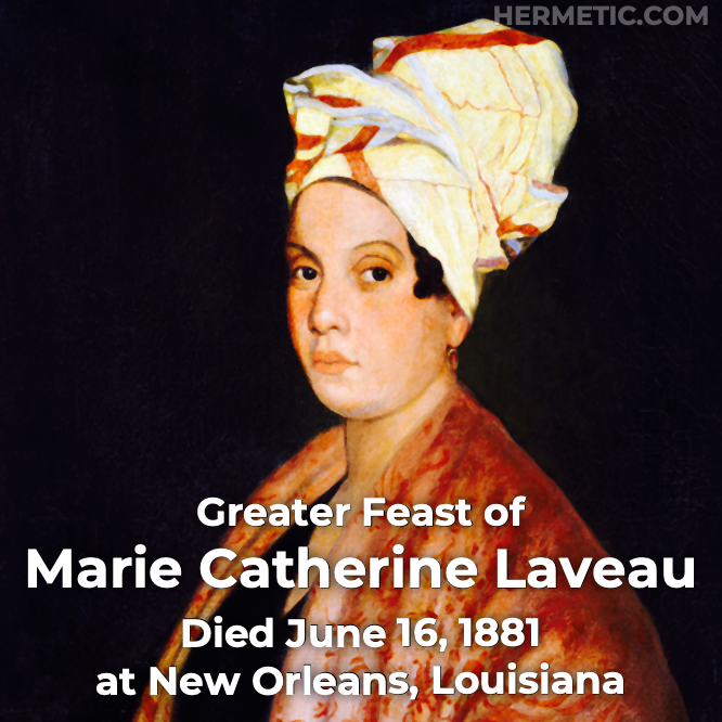Greater Feast of Marie Catherine Laveau, died (uncertain) June 16, 1881 at New Orleans, Louisiana in Hermeneuticon at Hermetic Library