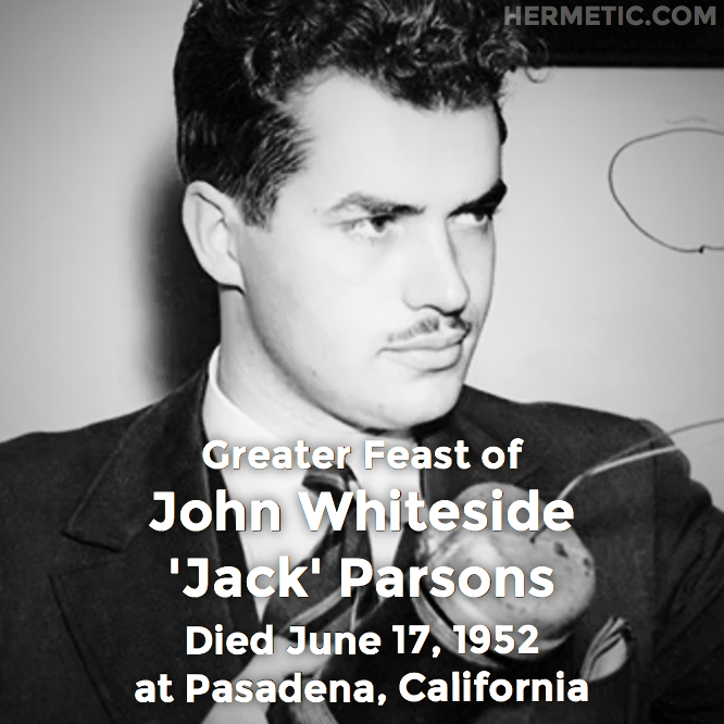 Greater Feast of John Whiteside Parsons, Jack Parsons, died June 17, 1952 at Pasadena, California in Hermeneuticon at Hermetic Library