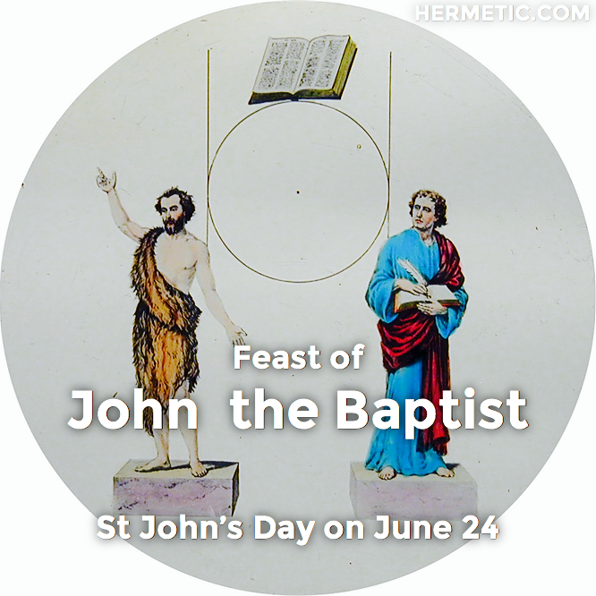 Feast of John the Baptist, St John's Day, on June 24 in Hermeneuticon at Hermetic Library