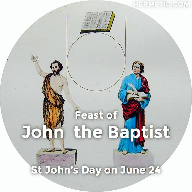 Feast of John the Baptist, St John's Day, on June 24 in Hermeneuticon at Hermetic Library
