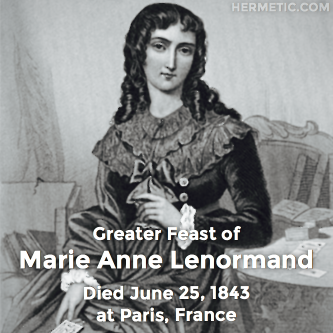 Greater Feast of Marie Anne Lenormand, died June 25, 1843 at Paris, France in Hermeneuticon at Hermetic Library