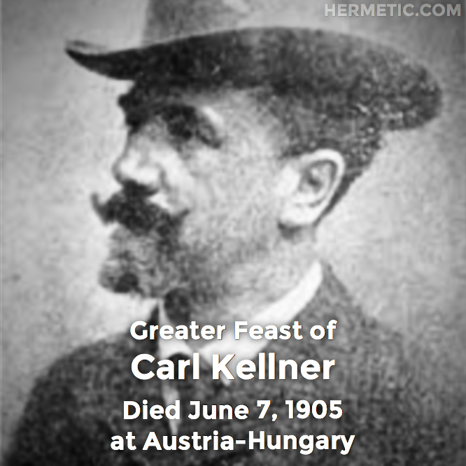 Greater Feast of Carl Kellner, died June 7, 1905 at Austria-Hungary in Hermeneuticon at Hermetic Library
