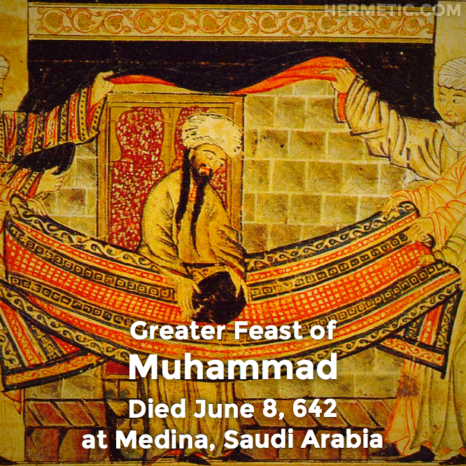Greater Feast of Muhammad, died June 8, 642 at Medina, Saudi Arabia in Hermeneuticon at Hermetic Library