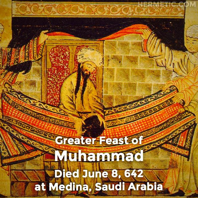 Greater Feast of Muhammad, died June 8, 642 at Medina, Saudi Arabia in Hermeneuticon at Hermetic Library