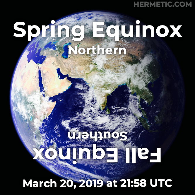 Spring Equinox, Northern Hemisphere, March 20, 2019 at 21:58 UTC in Hermeneuticon at Hermetic Library
