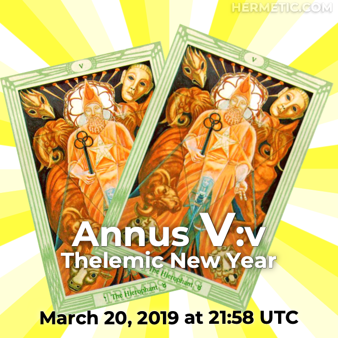 Thelemic New Year, Annus V:v, March 20, 2019 at 21:58 UTC