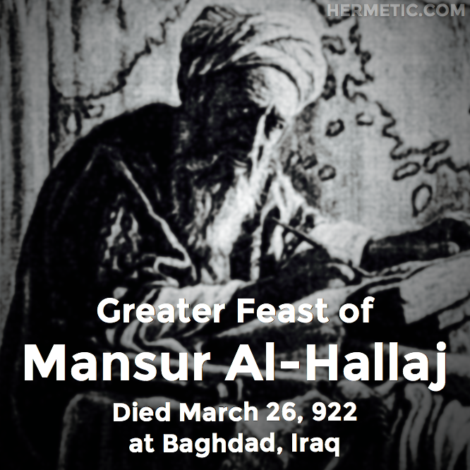 Greater Feast of Mansur al-Hallaj, died March 26, 922 at Baghdad, Iraq in Hermeneuticon at Hermetic Library