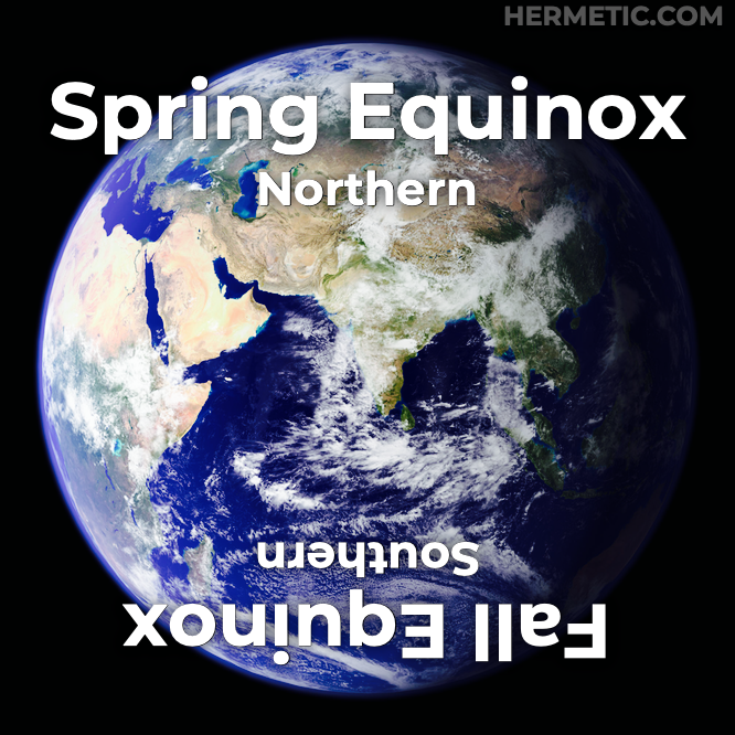 Spring Equinox, Northern Hemisphere; Fall Equinox Southern in Hermeneuticon at Hermetic Library