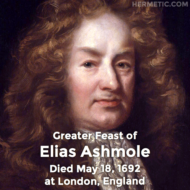 Greater Feast of Elias Ashmole, died May 18, 1692 at London, England in Hermeneuticon at Hermetic Library
