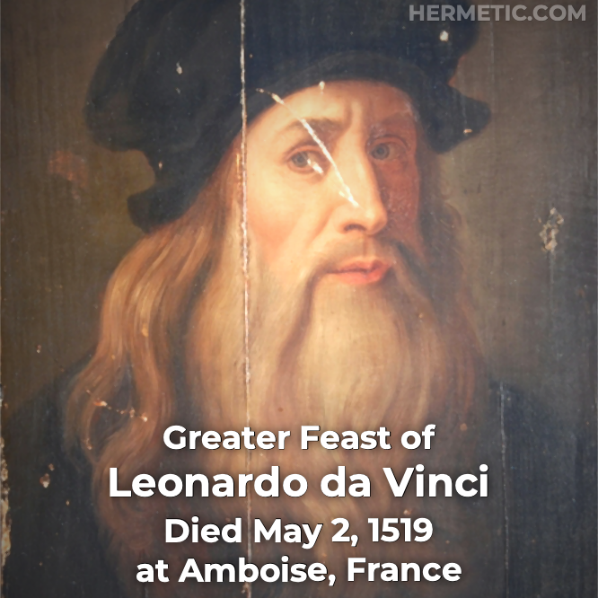 Greater Feast of Leonard da Vinci, died May 2, 1519, Château du Clos Lucé, Amboise, France in Hermeneuticon at Hermetic Library