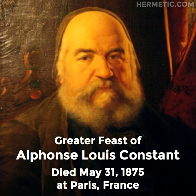 Greater Feast of Alphonse Louis Constant, Éliphas Lévi, died May 31, 1875 at Paris, France in Hermeneuticon at Hermetic Library