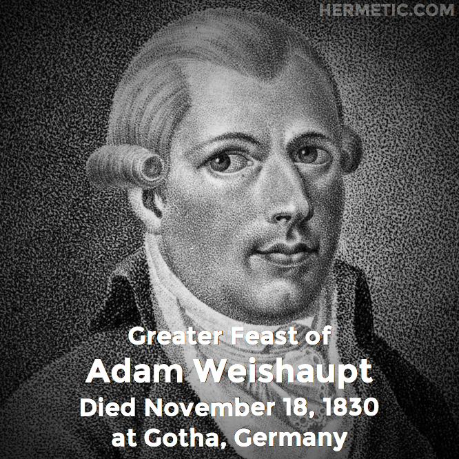 Greater Feast of Adam Weishaupt, died November 18, 1830 at Gotha, Germany in Hermeneuticon at Hermetic Library