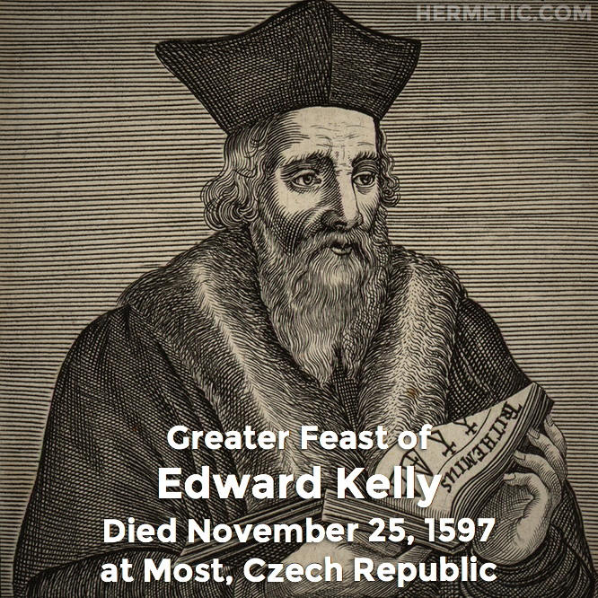 Greater Feast of Edward Kelly, died November 25, 1597 at Most, Czech Republic in Hermeneuticon at Hermetic Library