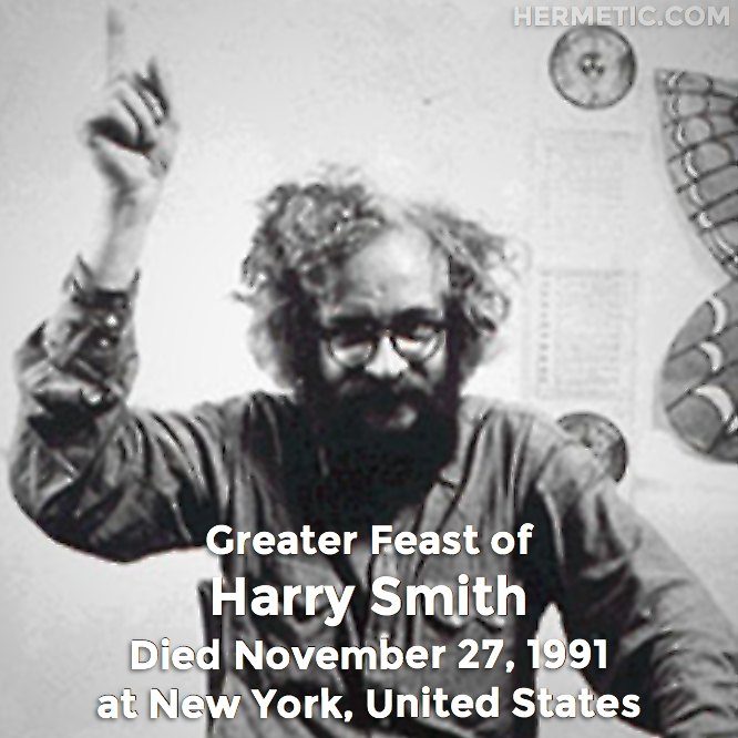 Greater Feast of Harry Smith, died November 27, 1991 at New York, United States in Hermeneuticon at Hermetic Library