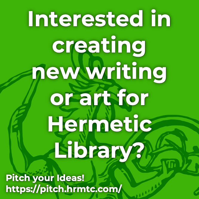 Interested in creating new writing or art for Hermetic Library? Pitch your idea!