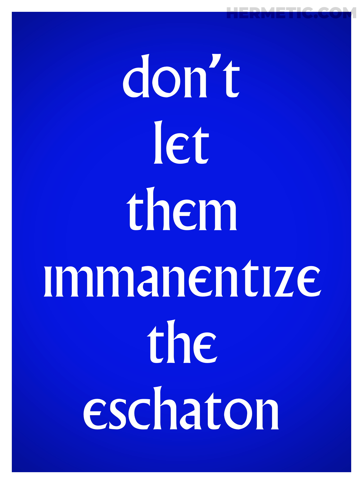 Village DON'T LET THEM IMMANENTIZE THE ESCHATON Propaganda Poster from Hermetic Library Office of the Ministry of Information