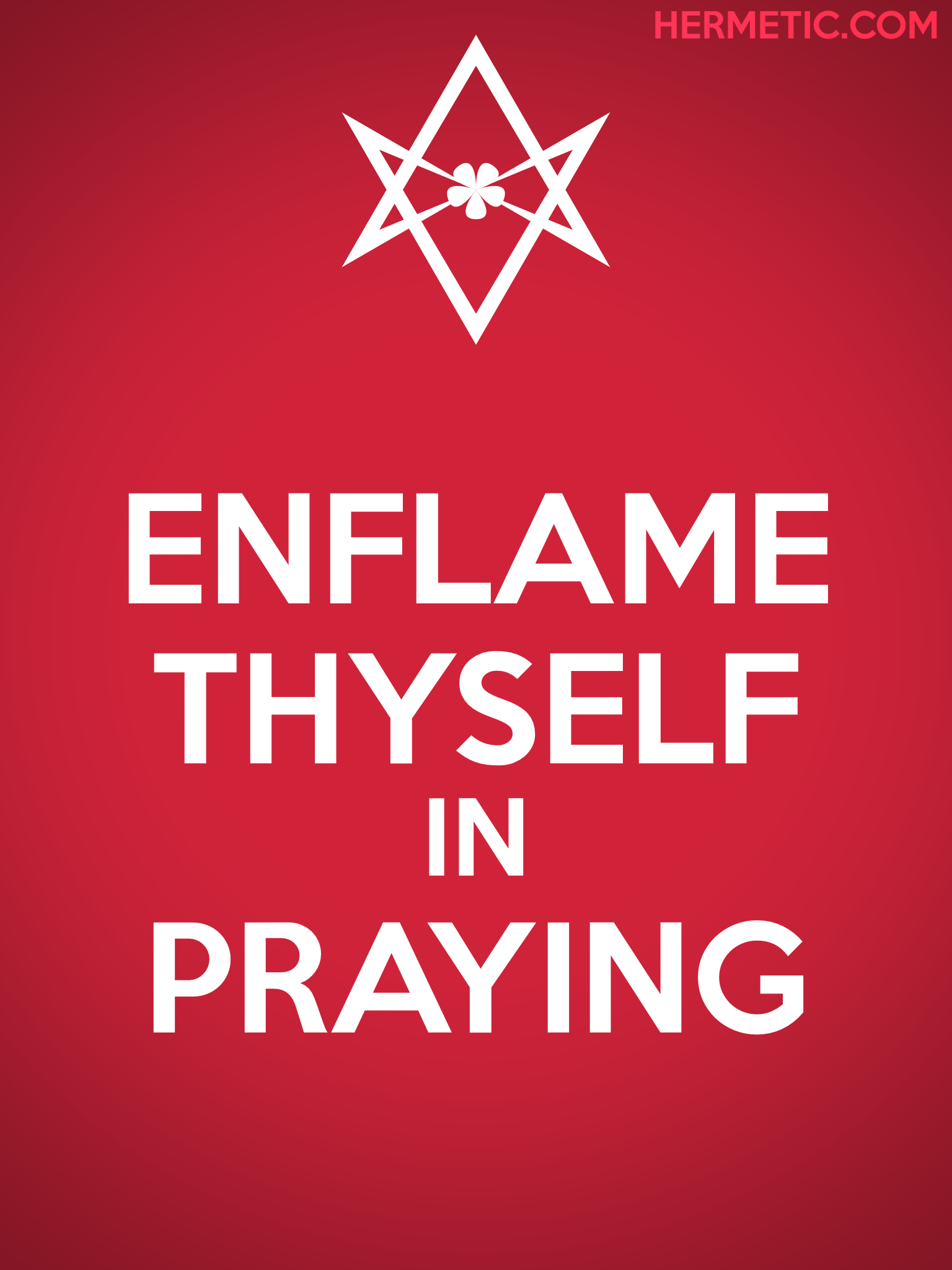 Unicursal ENFLAME THYSELF IN PRAYING Propaganda Poster from Hermetic Library Office of the Ministry of Information