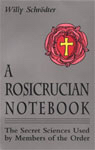 A Rosicrucian Notebook: The Secret Sciences Used by Members of the Order by Willy Schrödter