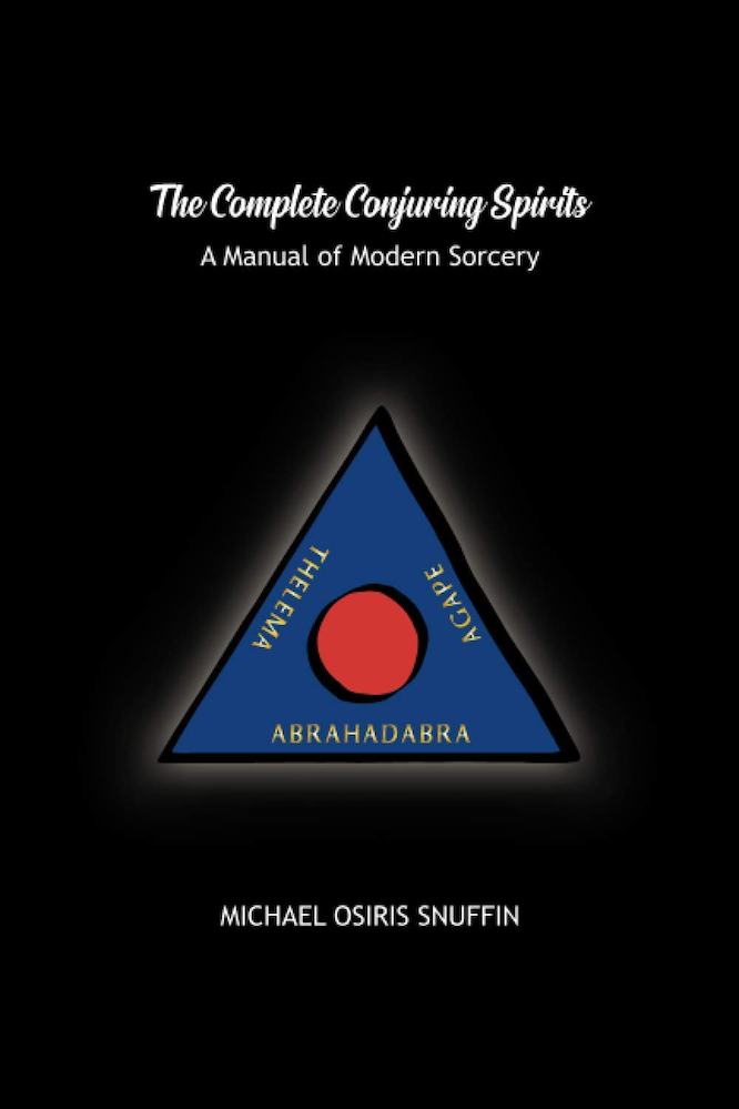 The Complete Conjuring Spirits: A Manual of Modern Sorcery by Michael Osiris Snuffin