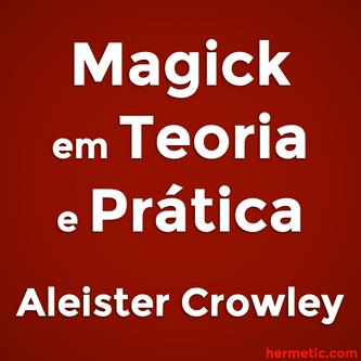 Magick em Teoria e Prática, Parte III do Livro Quatro de Mestre Therion (Aleister Crowley)