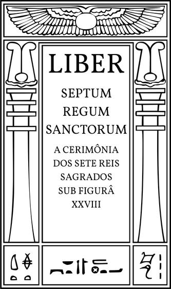 Liber Septem Regum Sanctorum, Ritual XXVIII, A Cerimônia dos Sete Reis Sagrados, sub figura XXVIII