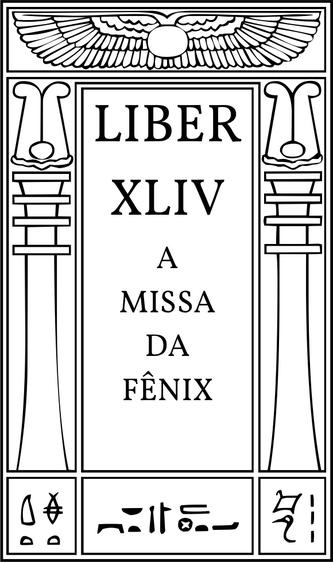 Liber CCCXXXIII / Liber XLIV A Missa da Fênix