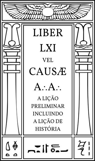 Liber LXI vel Causæ A∴A∴ - A Lição Preliminar incluindo A Lição de História