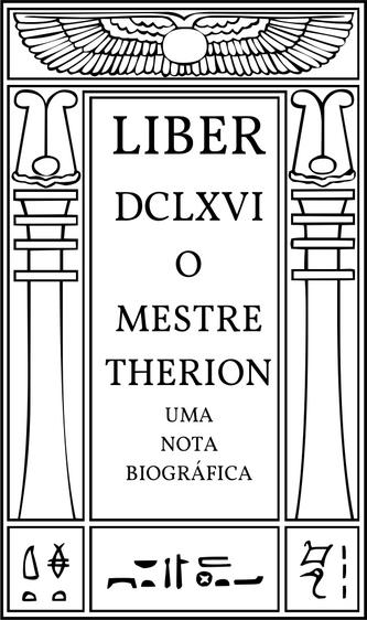 Liber DCLXVI O Mestre Therion: Uma Nota Biográfica