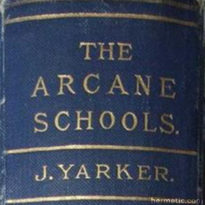 THE ARCANE SCHOOLS. J YARKER.